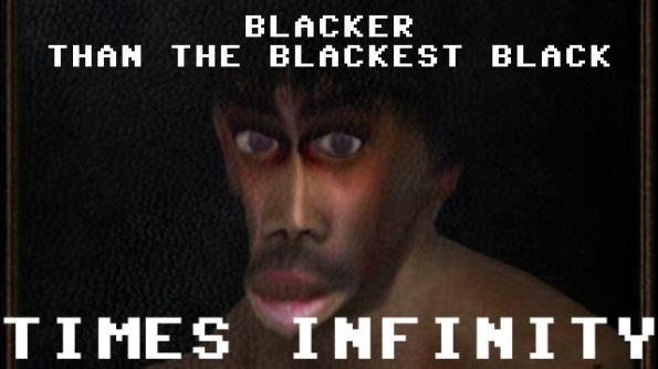 Blacker than the blackest black times infinity
